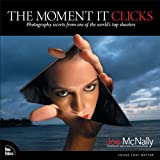 The Moment It Clicks: Photography Secrets from One of the Worlds Top Shooters