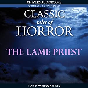 Classic Tales of Horror: The Lame Priest Audiobook