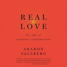 Real Love: The Art of Mindful Connection Audiobook by Sharon Salzberg Narrated by Sharon Salzberg