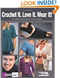Crochet It. Love It. Wear It! (Leisure Arts #5058): The Ultimate Collection for Every Occasion