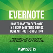 Evernote: How to Master Evernote in 1 Hour & Getting Things Done Without Forgetting: An Essential Underground Guide To GTD In 7 Days Revealed! | Livre audio Auteur(s) : Scotts Jason Narrateur(s) : Kirk Hanley