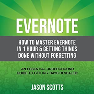 Evernote: How to Master Evernote in 1 Hour & Getting Things Done Without Forgetting Audiobook