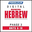 Hebrew Phase 2, Unit 06-10: Learn to Speak and Understand Hebrew with Pimsleur Language Programs  by Pimsleur