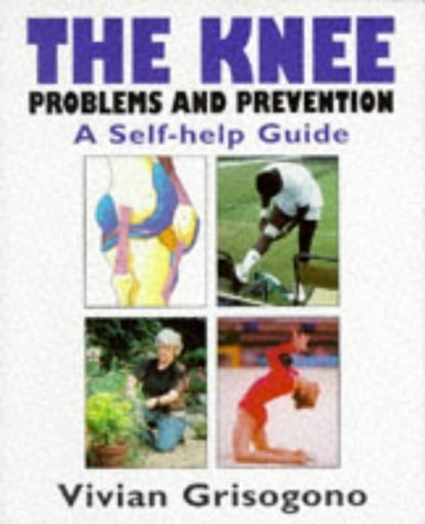 the-knee-problems-and-prevention-a-self-help-guide-by-vivian-grisogono-1998-06-03