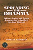 "Daniel Veidlinger, ""Spreading the Dhamma: Writing, Orality, and Textual Transmission in Buddhist Northern Thailand"" (University of Hawaii Press, 2006)"