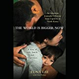 img - for The World Is Bigger Now: An American Journalist's Release from Captivity in North Korea book / textbook / text book