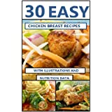 30 Tasty & Easy Chicken Breast Recipes (With Illustrations, Calories and Nutrition Data)  3nd Edition.by Amanda Miocic