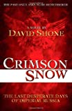 img - for Crimson Snow: The Last Desperate Days of Imperial Russia; Historical Fiction Based on the Romanovs by David Shone (2007-09-04) book / textbook / text book