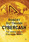 Cybercash: The Coming Era of Electron...