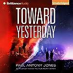 Toward Yesterday | Paul Antony Jones