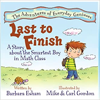 Last to Finish: A Story About the Smartest Boy in Math Class (Adventures of Everyday Geniuses) written by Barbara Esham