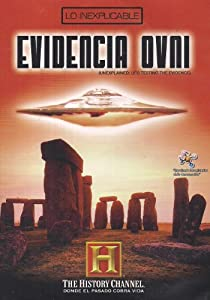 LO INEXPLICABLE: EVIDENCIA OVNI (UNEXPLAINED: UFO TESTING THE EVIDENCE)