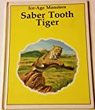 Saber Tooth Tiger (Ice-Age Monsters) (0865928452) by Oliver, Rupert