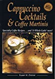Cappuccino Cocktails & Coffee Martinis - Specialty Coffee Recipes & A-Whole-Latte-More!