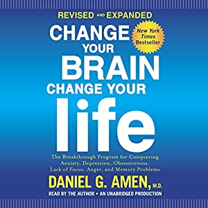 Change Your Brain, Change Your Life (Revised and Expanded) Audiobook