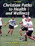 img - for By Peter Walters Christian Paths to Health and Wellness-(2nd Edition) book / textbook / text book