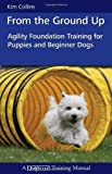 From the Ground Up: Agility Foundation Training for Puppies and Beginner Dogs (Dogwise Training Manual)