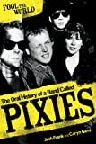 Caryn Ganz Fool The World: The Oral History of A Band Called Pixies