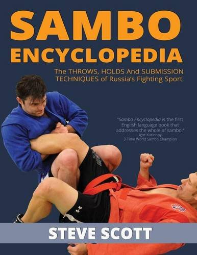 Sambo Encyclopedia: The Throws, Holds and Submission Techniques of Russia s Fighting Sport, by Steve Scott