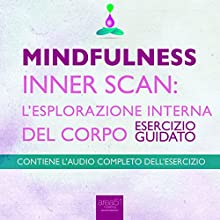 Mindfulness – Inner Scan: l'esplorazione interna del corpo [Mindfulness - Inner Scan: the exploration of the inner body]: Esercizio guidato [guided technique]  by Michael Doody Narrated by Valentina Palmieri