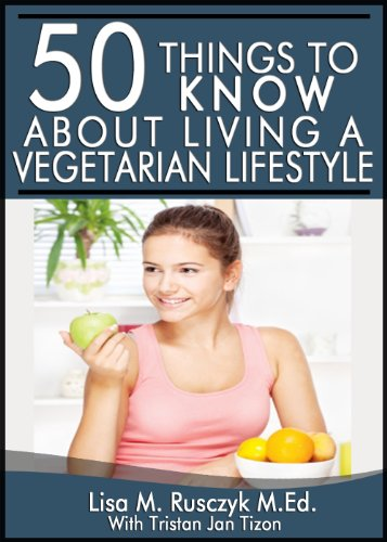 50 Things To Know About Living A Vegetarian Lifestyle: Tips To Successfully Become A Vegetarian (50 Things To Know Healthy Living Series Book 1)