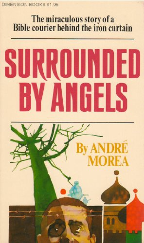 Surrounded by angels: The miraculous story of a Bible courier behind the Iron Curtain (Dimension books)