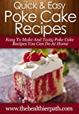 Poke Cake Recipes: Easy To Make And Tasty Poke Cake Recipes You Can Create At Home. (Quick & Easy Recipes)