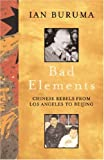 Bad Elements: Chinese Rebels from LA to Beijing (0753816997) by Buruma, Ian