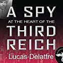 A Spy at the Heart of the Third Reich Audiobook by Lucas Delattre Narrated by Michael Prichard