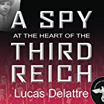 A Spy at the Heart of the Third Reich | Lucas Delattre