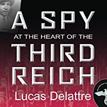 A Spy at the Heart of the Third Reich (       UNABRIDGED) by Lucas Delattre Narrated by Michael Prichard