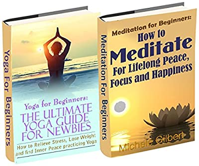 Yoga and Meditation For Beginners Box Set: Yoga Poses For Stress Relief And Weight Loss And Meditate For Lifelong Peace,Focus and Happiness (Mediation, ... Yoga Beginners Edition) (English Edition)