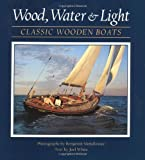 img - for Wood, Water, and Light: Classic Wooden Boats by Joel White (2000-04-03) book / textbook / text book