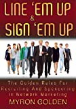 Line 'Em Up And Sign 'Em Up (The Golden Rules Of Recruiting And Sponsoring In MLM)