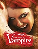 How to Be a Vampire: A Fangs-On Guide for the Newly Undead