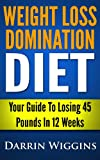 Weight Loss Domination Diet Your Guide To Losing 45 Pounds In 12 Weeks (How To Lose Weight Your Way)
