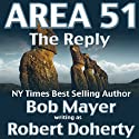 Area 51: The Reply (       UNABRIDGED) by Robert Doherty, Bob Mayer Narrated by Jeffrey Kafer