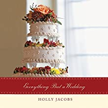 Everything but a Wedding: Everything But..., Book 3 Audiobook by Holly Jacobs Narrated by Carly Robins