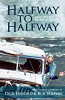 Halfway to Halfway & Other River Stories: Not Exactly Like I Planned It:  River Stories (Volume 1)