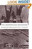 The Metropolitan Revolution: The Rise of Post-Urban America (The Columbia History of Urban Life)