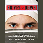 Knives at Dawn: America's Quest for Culinary Glory at the Legendary Bocuse d'Or Competition | Andrew Friedman