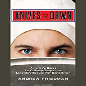 Knives at Dawn: America's Quest for Culinary Glory at the Legendary Bocuse d'Or Competition | [Andrew Friedman]