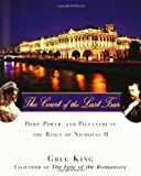 img - for The Court of the Last Tsar: Pomp, Power and Pageantry in the Reign of Nicholas II by Greg King (2006) Hardcover book / textbook / text book