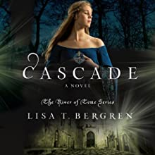 Cascade: River of Time, Book 2 (       UNABRIDGED) by Lisa T. Bergren Narrated by Pam Turlow