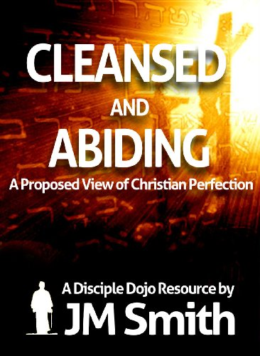 Amazon.com: Cleansed and Abiding: A Proposed View of Christian Perfection eBook: JM Smith: Kindle Store