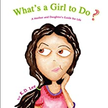 What's a Girl to Do?: A Mother and Daughter's Guide for Life (       UNABRIDGED) by K. D. Lee Narrated by Melissa Madole