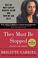 They Must Be Stopped: Why We Must Defeat Radical Islam and How We Can Do It