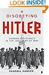 Disobeying Hitler: German Resistance...