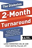 img - for The Diabetes 2-Month Turnaround: A Safe, Effective, and Scientifically Sound Approach to Getting Your Diabetes Back On Track book / textbook / text book