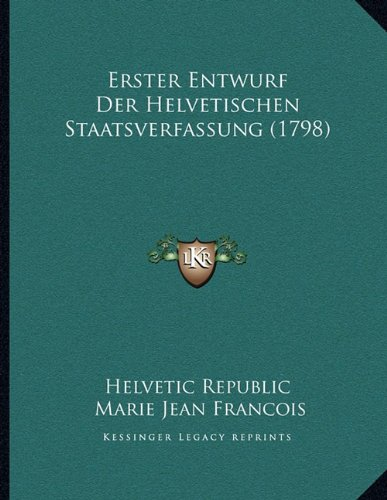 Erster Entwurf Der Helvetischen Staatsverfassung (1798)